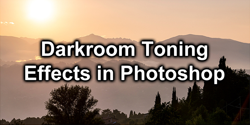 Darkroom Toning Effects in Photoshop