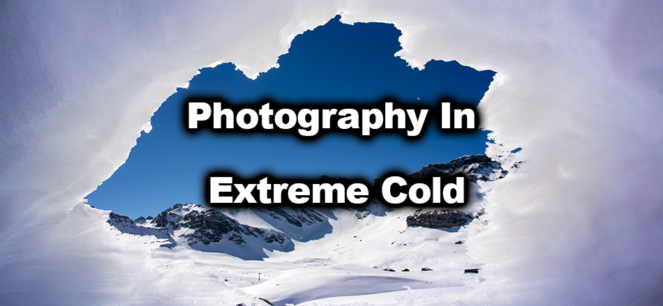 Photography In Extreme Cold