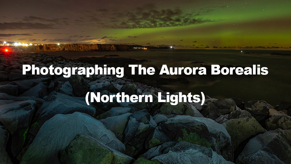 Photographing The Northern Lights (Aurora Borealis)