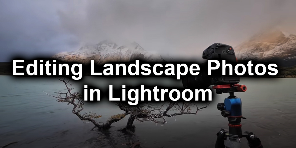 Editing Landscape Photos in Lightroom