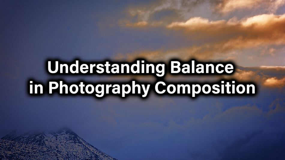 Understanding Balance in Photography Composition