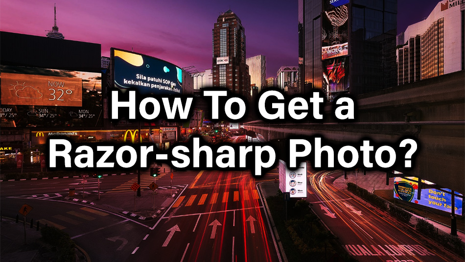 How to get a razor sharp photo?