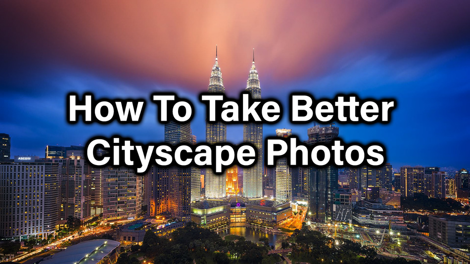 How To Take Better Cityscape Photos