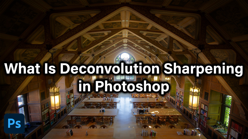 Deconvolution Sharpening In Photoshop
