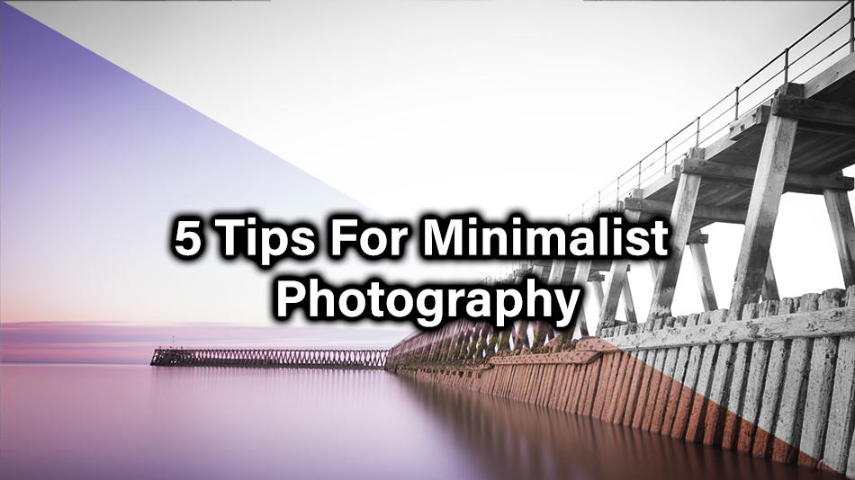 5 Tips For Minimalist Photography